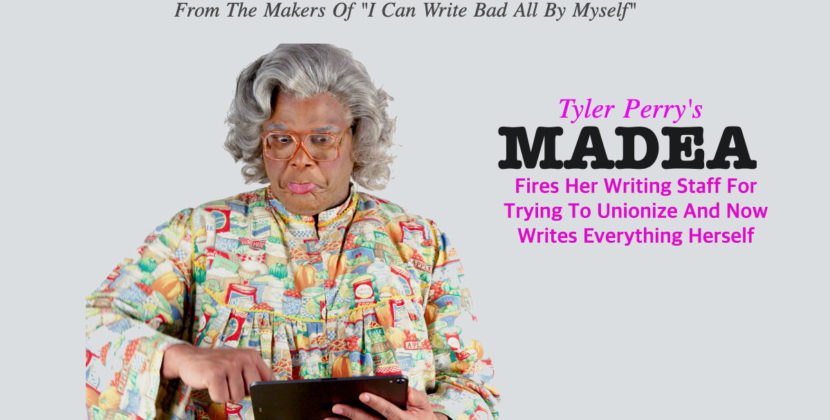"Remembering Tyler Perry's ""Madea Fires Her Writing Staff For Trying To Unionize And Now Writes Everything Herself"""